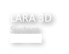 LARA 3D  System learn more